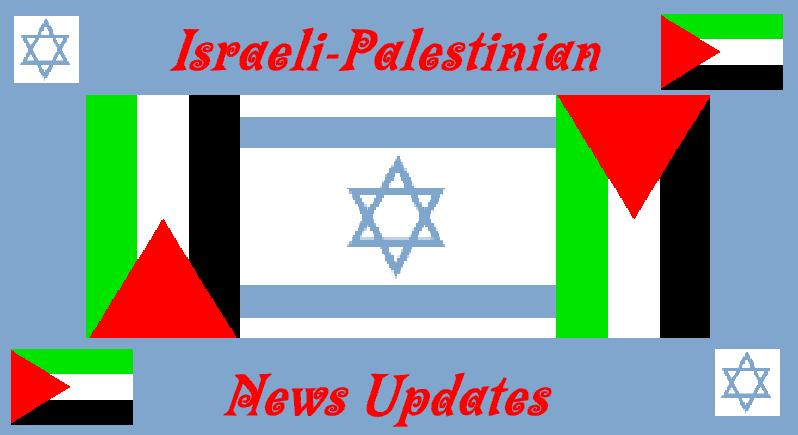 Israel & Palestine News Links and Updates